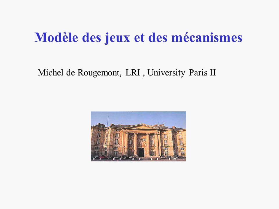 Modèle des jeux et des mécanismes Michel de Rougemont, LRI, University Paris II