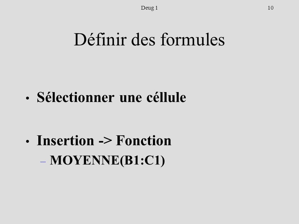 10Deug 1 Définir des formules Sélectionner une céllule Insertion -> Fonction – MOYENNE(B1:C1)