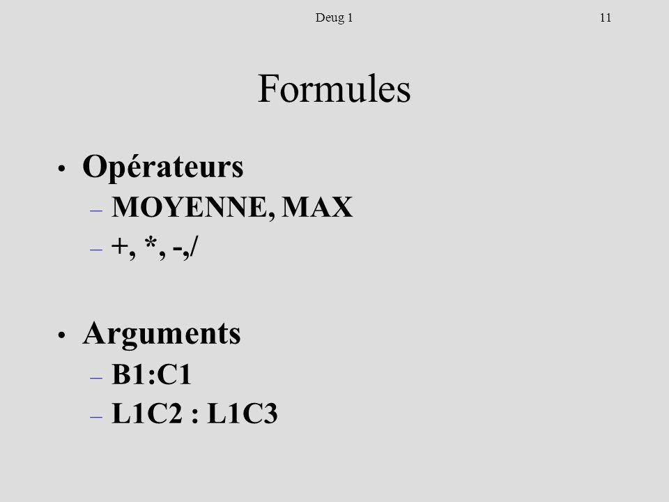 11Deug 1 Formules Opérateurs – MOYENNE, MAX – +, *, -,/ Arguments – B1:C1 – L1C2 : L1C3