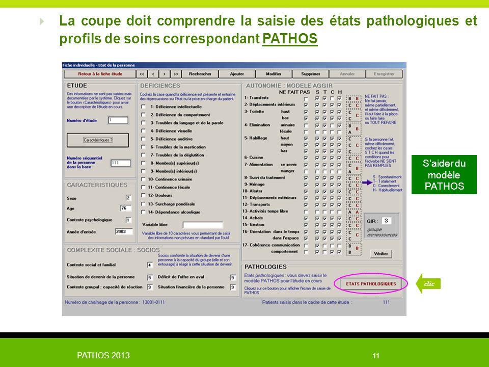 PATHOS 2013 11 La coupe doit comprendre la saisie des états pathologiques et profils de soins correspondant PATHOS clic Saider du modèle PATHOS