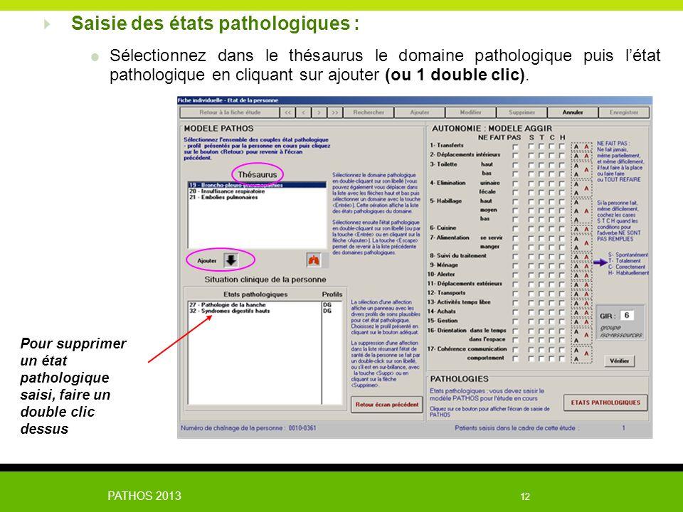 PATHOS 2013 12 Sélectionnez dans le thésaurus le domaine pathologique puis létat pathologique en cliquant sur ajouter (ou 1 double clic). Saisie des é