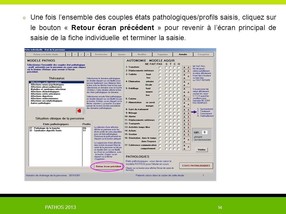 PATHOS 2013 14 Une fois lensemble des couples états pathologiques/profils saisis, cliquez sur le bouton « Retour écran précédent » pour revenir à lécr