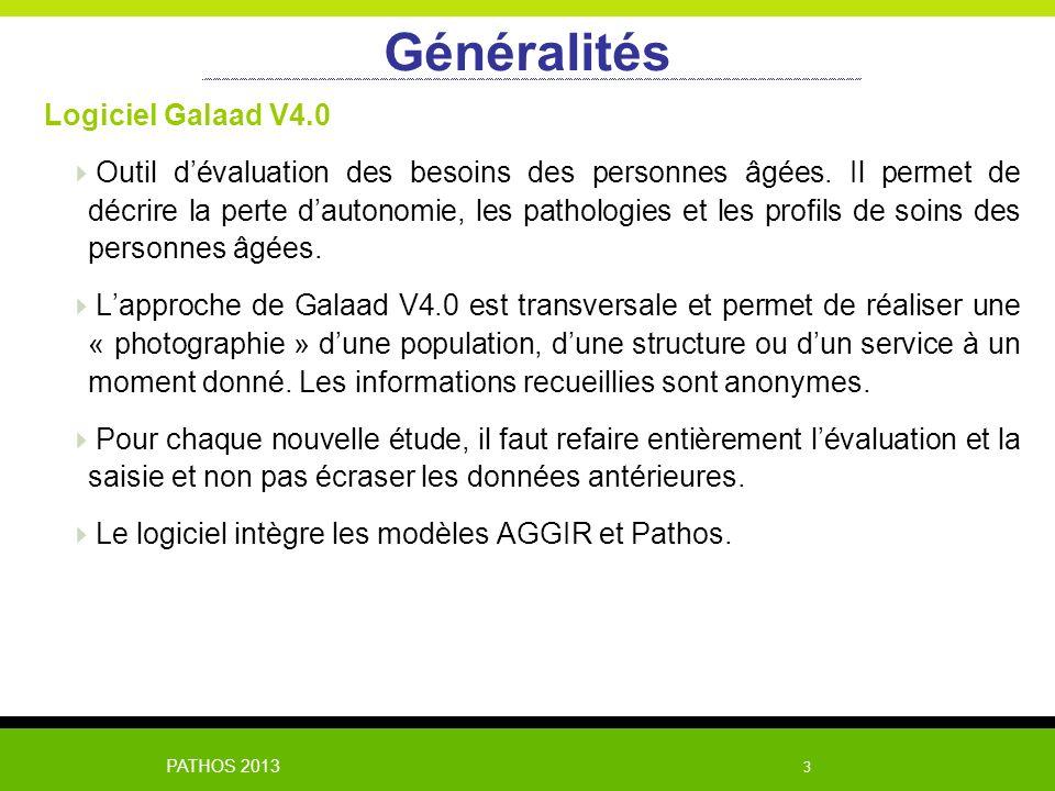 PATHOS 2013 3 Généralités Logiciel Galaad V4.0 Outil dévaluation des besoins des personnes âgées. Il permet de décrire la perte dautonomie, les pathol
