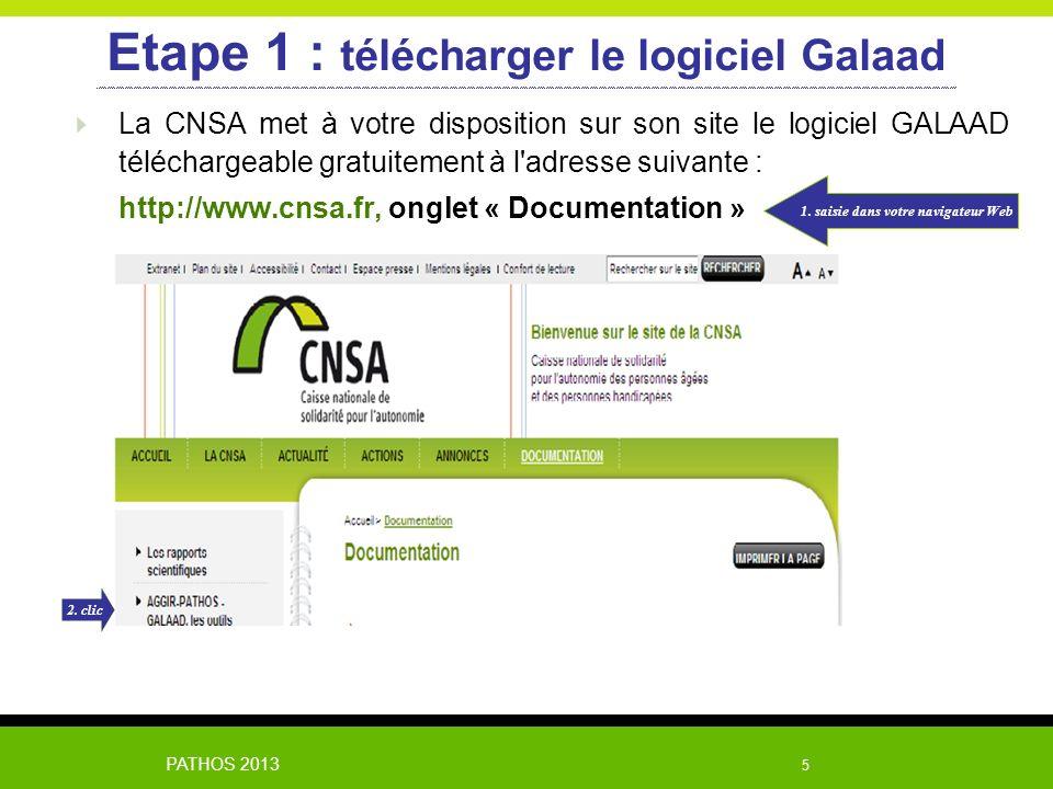 PATHOS 2013 5 Etape 1 : télécharger le logiciel Galaad La CNSA met à votre disposition sur son site le logiciel GALAAD téléchargeable gratuitement à l