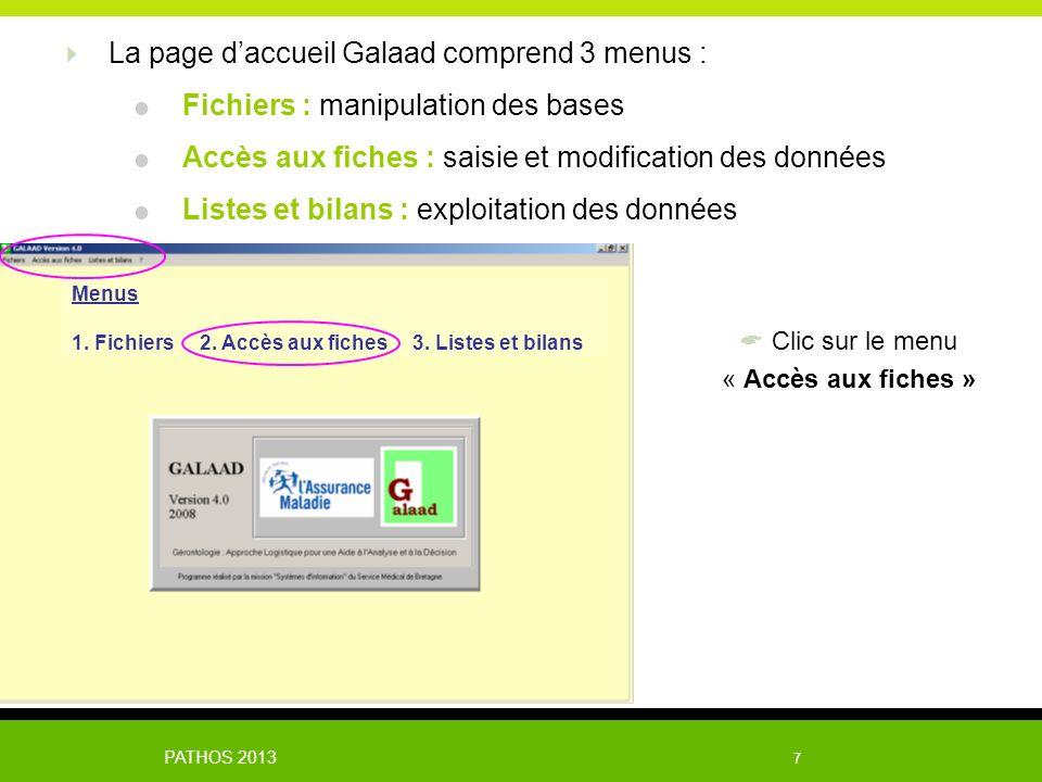 PATHOS 2013 7 La page daccueil Galaad comprend 3 menus : Fichiers : manipulation des bases Accès aux fiches : saisie et modification des données Liste