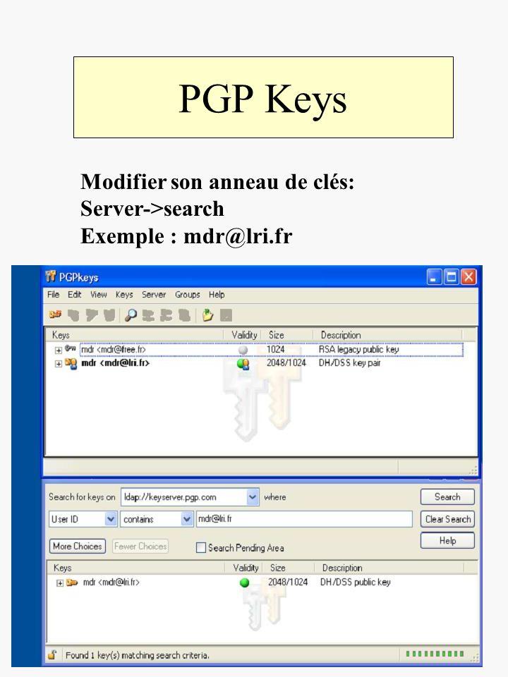 PGP Keys Modifier son anneau de clés: Server->search Exemple : mdr@lri.fr