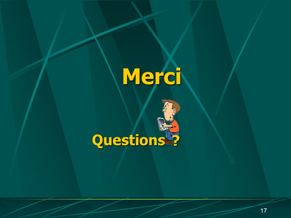 17 Merci Questions ?