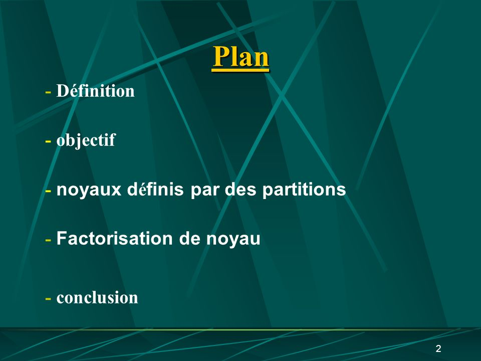 2 Plan - Définition - objectif - noyaux d é finis par des partitions - Factorisation de noyau - conclusion