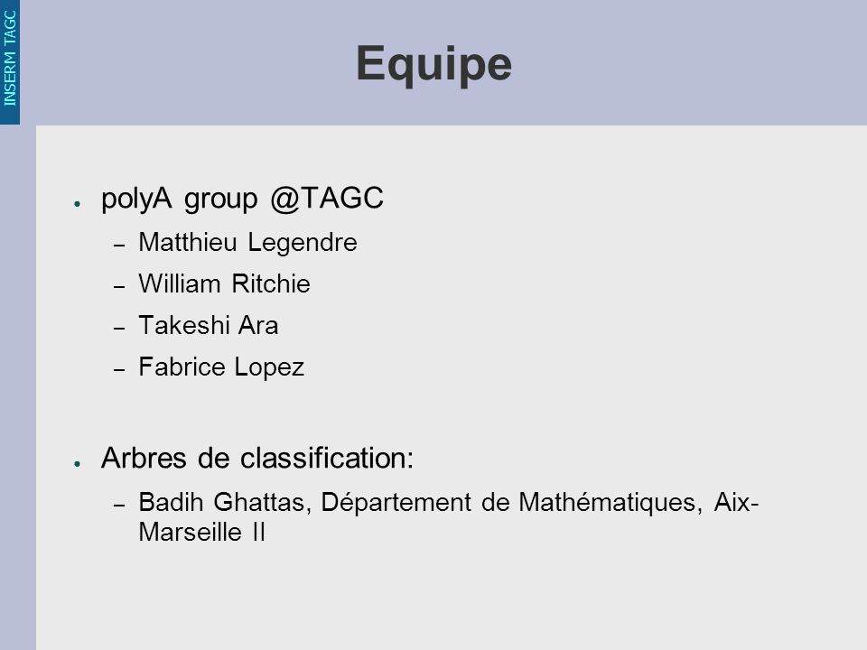 INSERM TAGC Equipe polyA group @TAGC – Matthieu Legendre – William Ritchie – Takeshi Ara – Fabrice Lopez Arbres de classification: – Badih Ghattas, Département de Mathématiques, Aix- Marseille II