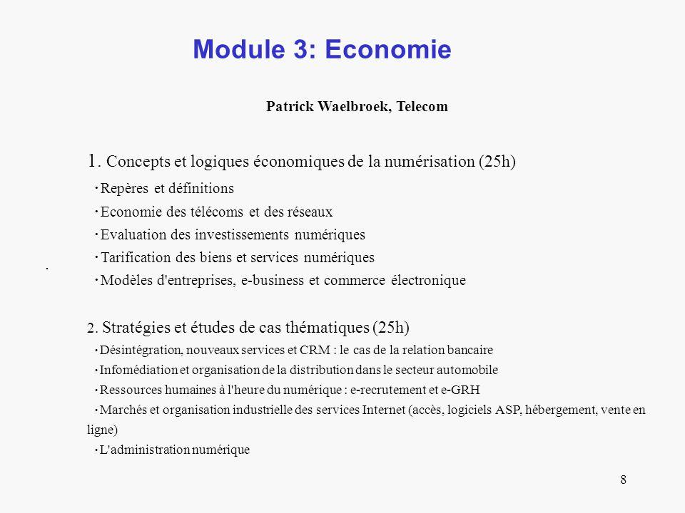8 Module 3: Economie. Patrick Waelbroek, Telecom 1. Concepts et logiques économiques de la numérisation (25h) Repères et définitions Economie des télé