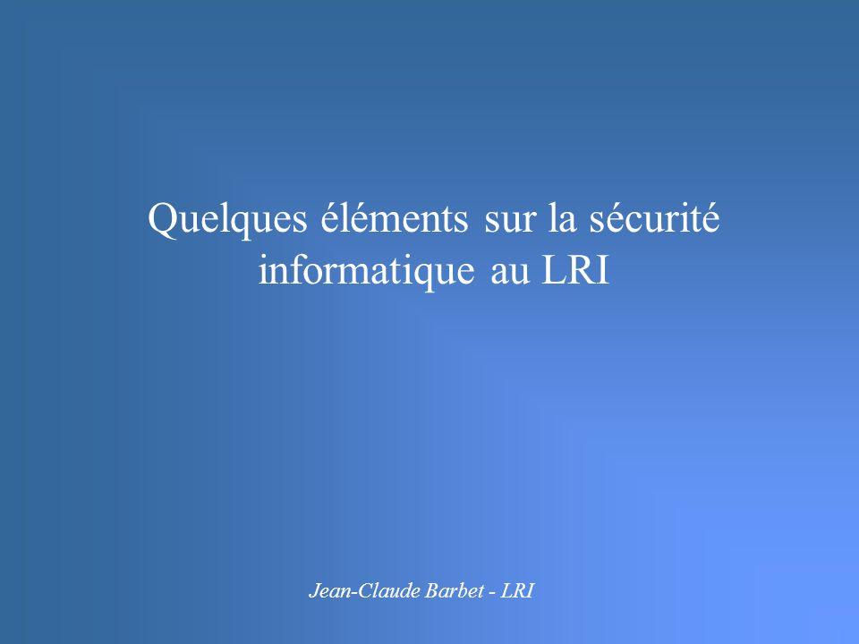 Quelques éléments sur la sécurité informatique au LRI Jean-Claude Barbet - LRI