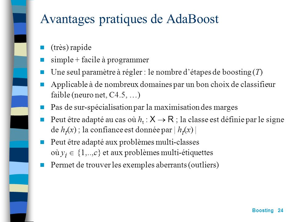 Boosting 23 Analyse théorique Voir [R. Meir & G. Rätsch. « An introduction to boosting and leveraging » In S. Mendelson and A. Smola (eds.) Advanced l