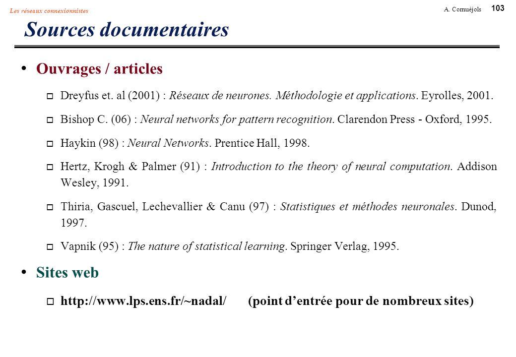 103 A. Cornuéjols Les réseaux connexionnistes Sources documentaires Ouvrages / articles Dreyfus et. al (2001) : Réseaux de neurones. Méthodologie et a