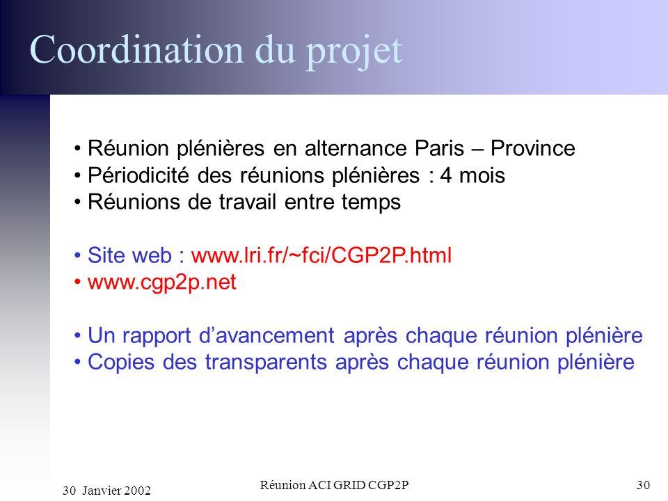30 Janvier 2002 Réunion ACI GRID CGP2P30 Coordination du projet Réunion plénières en alternance Paris – Province Périodicité des réunions plénières :