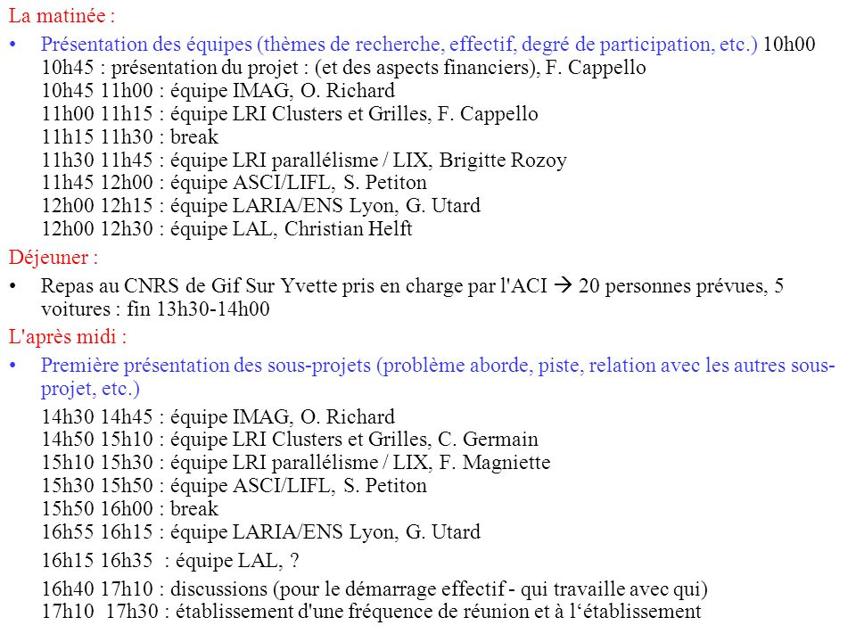 30 Janvier 2002 Réunion ACI GRID CGP2P35 La matinée : Présentation des équipes (thèmes de recherche, effectif, degré de participation, etc.) 10h00 10h
