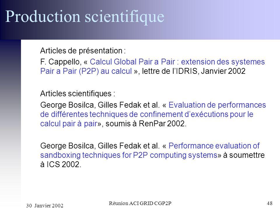30 Janvier 2002 Réunion ACI GRID CGP2P48 Production scientifique Articles de présentation : F. Cappello, « Calcul Global Pair a Pair : extension des s