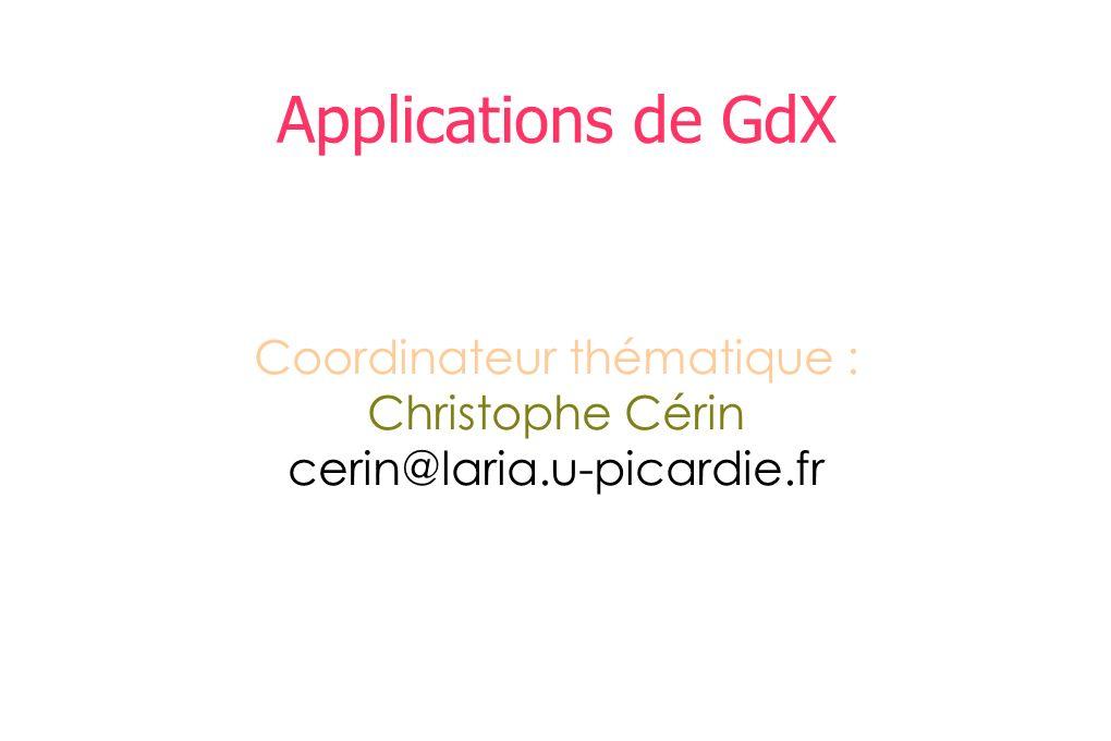 Applications de GdX Coordinateur thématique : Christophe Cérin cerin@laria.u-picardie.fr