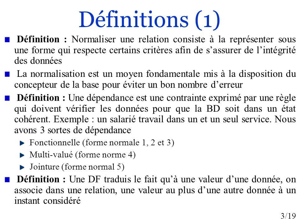 14/19 Forme normal 3 Une relation est en FN3 si Elle est en FN2 (donc en FN1) Tout attribut nappartenant pas à une clé dépend de façon direct dune clé Définition : un ensemble dattribut X est une clé candidate dune relation R si et seulement si {X} + =R Remarque : lorsquune relation est en FN3 aucune DF nest issue dun sous-ensemble de la clé et aucune DF nest issue dun attribut non clé vers un autre