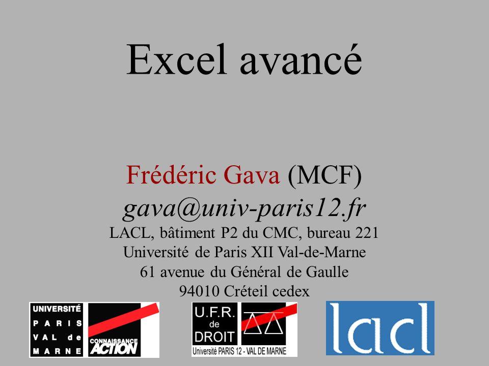 Excel avancé Frédéric Gava (MCF) gava@univ-paris12.fr LACL, bâtiment P2 du CMC, bureau 221 Université de Paris XII Val-de-Marne 61 avenue du Général d