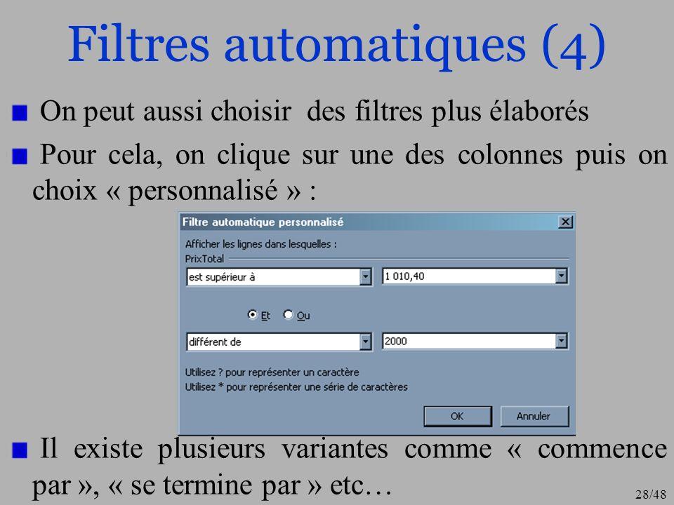 28/48 Filtres automatiques (4) On peut aussi choisir des filtres plus élaborés Pour cela, on clique sur une des colonnes puis on choix « personnalisé