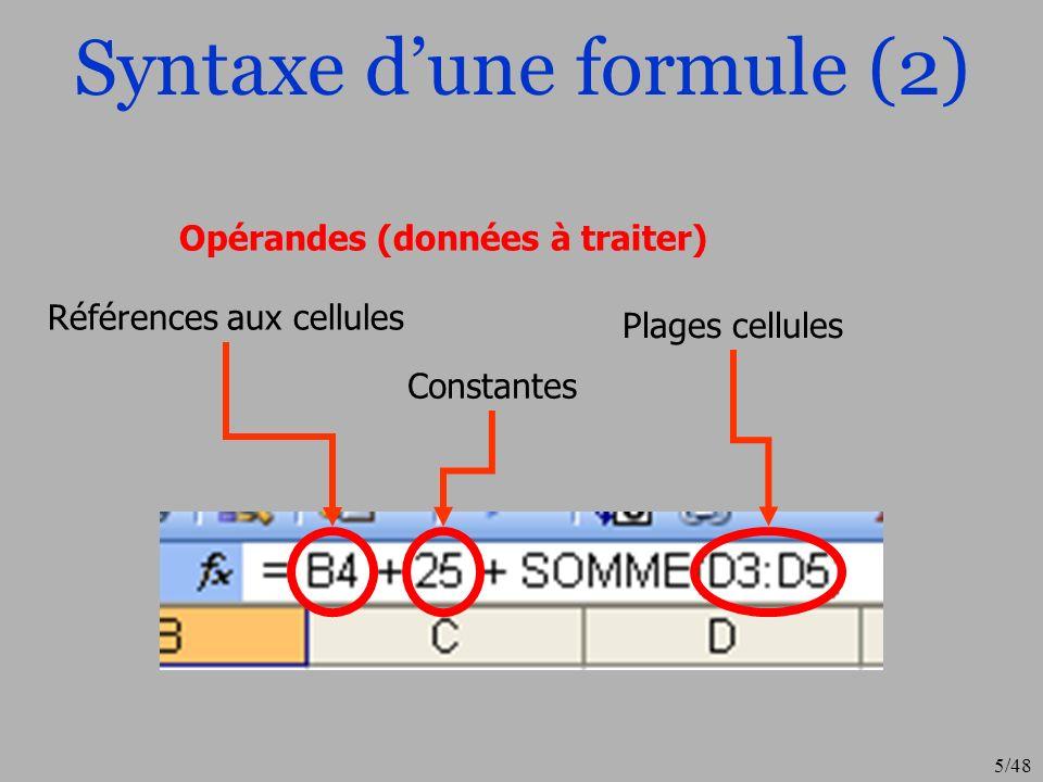 5/48 Syntaxe dune formule (2) Références aux cellules Opérandes (données à traiter) Constantes Plages cellules