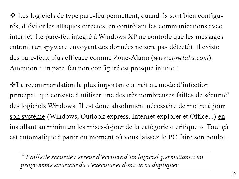 10 Les logiciels de type pare-feu permettent, quand ils sont bien configu- rés, déviter les attaques directes, en contrôlant les communications avec i