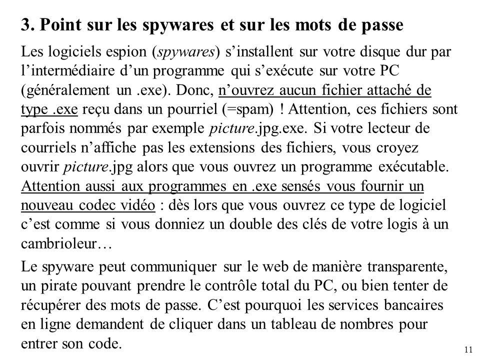 11 3. Point sur les spywares et sur les mots de passe Les logiciels espion (spywares) sinstallent sur votre disque dur par lintermédiaire dun programm
