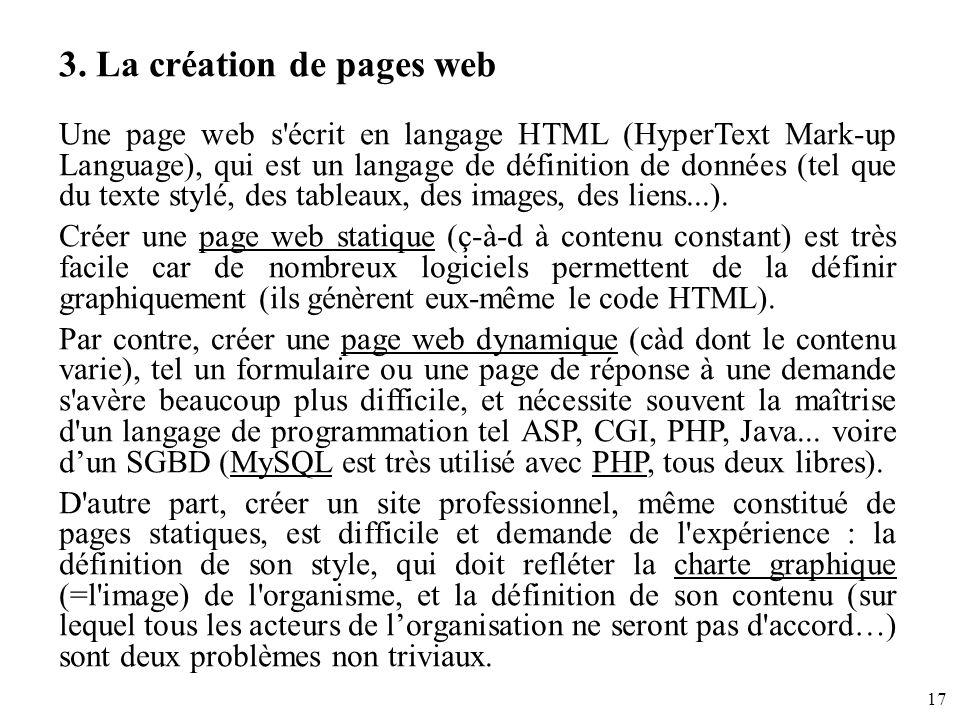 17 3. La création de pages web Une page web s'écrit en langage HTML (HyperText Mark-up Language), qui est un langage de définition de données (tel que