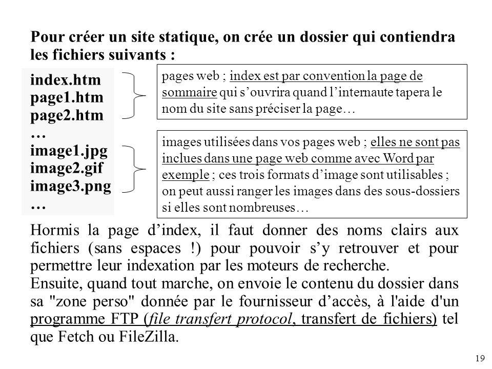 19 Pour créer un site statique, on crée un dossier qui contiendra les fichiers suivants : index.htm page1.htm page2.htm … image1.jpg image2.gif image3