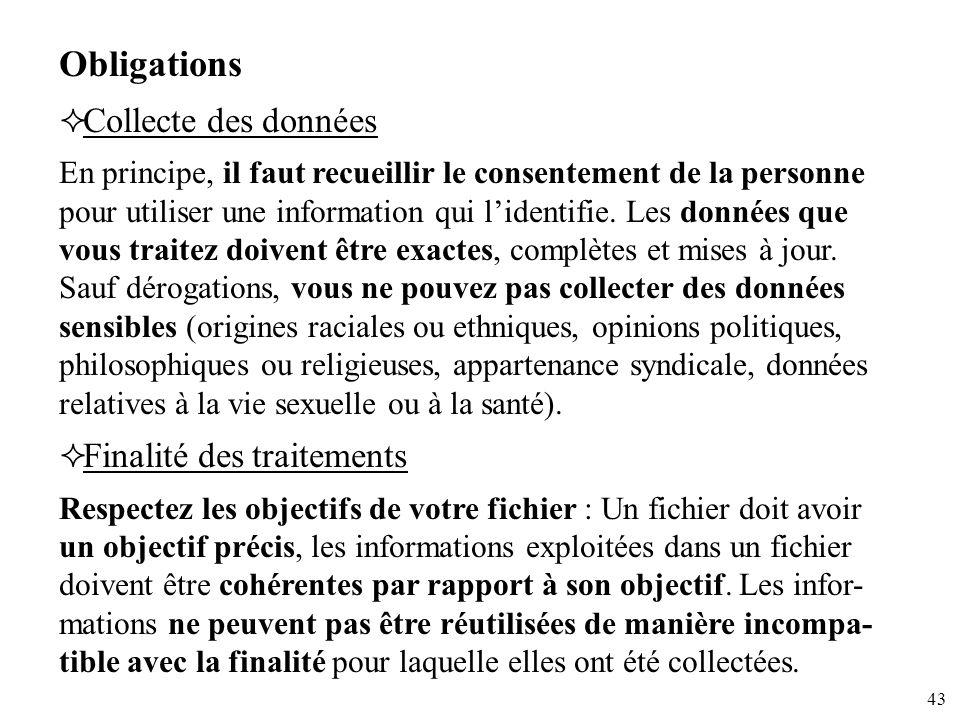 43 Obligations Collecte des données En principe, il faut recueillir le consentement de la personne pour utiliser une information qui lidentifie. Les d