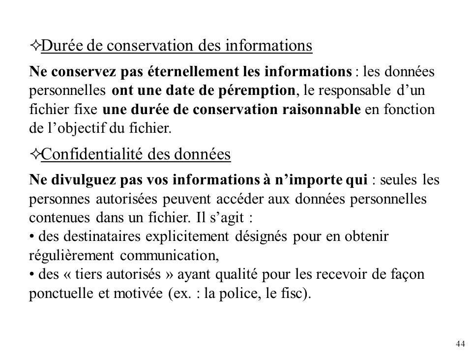 44 Durée de conservation des informations Ne conservez pas éternellement les informations : les données personnelles ont une date de péremption, le re
