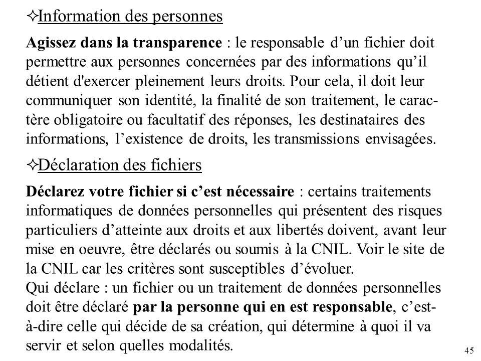 45 Information des personnes Agissez dans la transparence : le responsable dun fichier doit permettre aux personnes concernées par des informations qu
