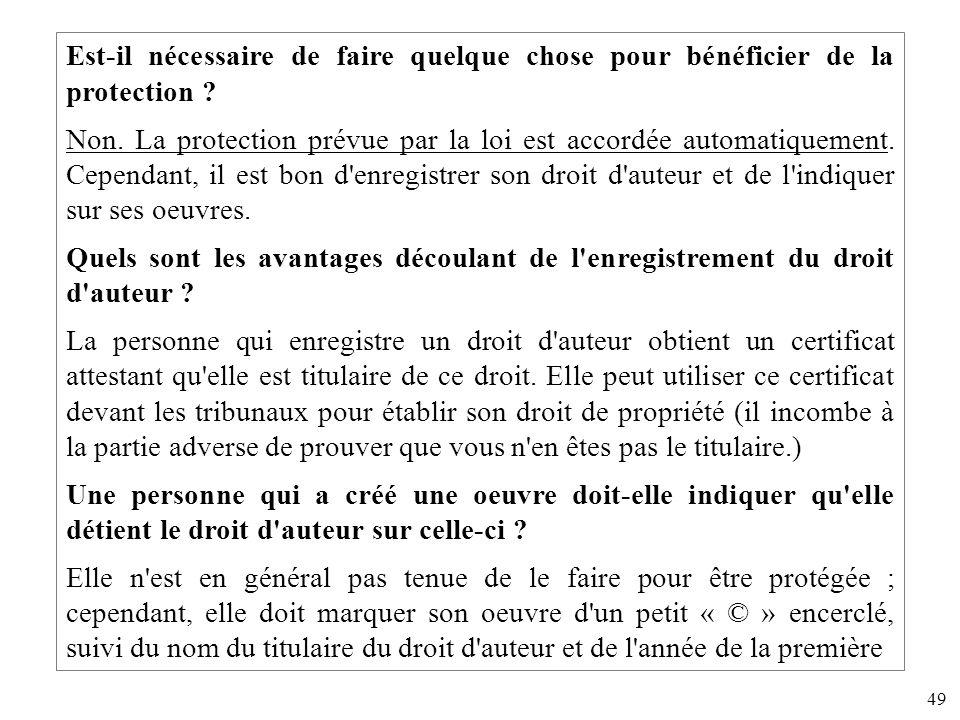 49 Est-il nécessaire de faire quelque chose pour bénéficier de la protection ? Non. La protection prévue par la loi est accordée automatiquement. Cepe