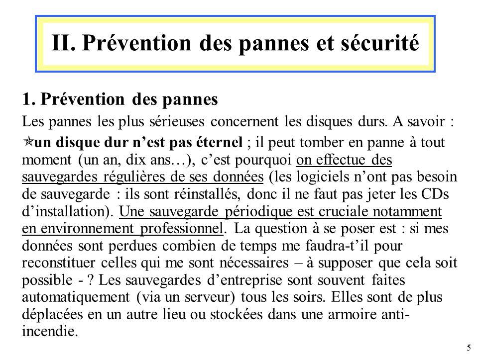 5 II. Prévention des pannes et sécurité 1. Prévention des pannes Les pannes les plus sérieuses concernent les disques durs. A savoir : un disque dur n