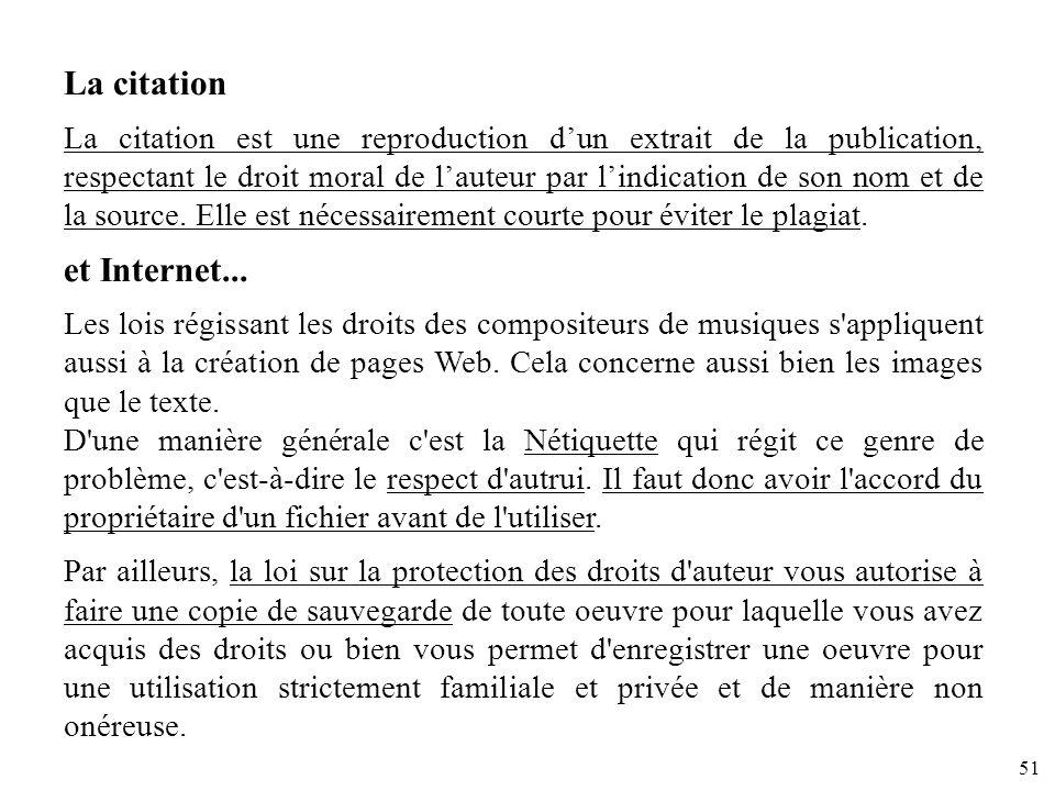 51 La citation La citation est une reproduction dun extrait de la publication, respectant le droit moral de lauteur par lindication de son nom et de l