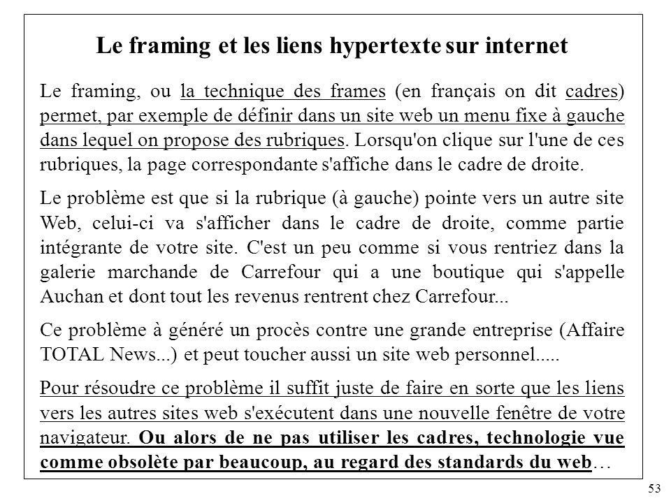 53 Le framing et les liens hypertexte sur internet Le framing, ou la technique des frames (en français on dit cadres) permet, par exemple de définir d