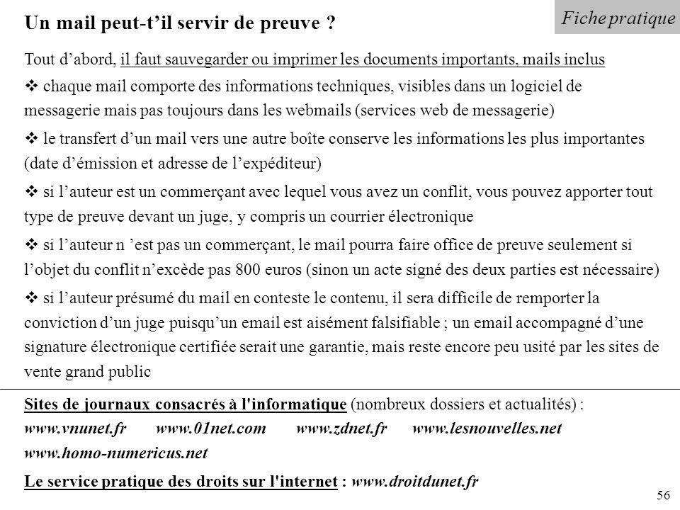 56 Fiche pratique Un mail peut-til servir de preuve ? Tout dabord, il faut sauvegarder ou imprimer les documents importants, mails inclus chaque mail