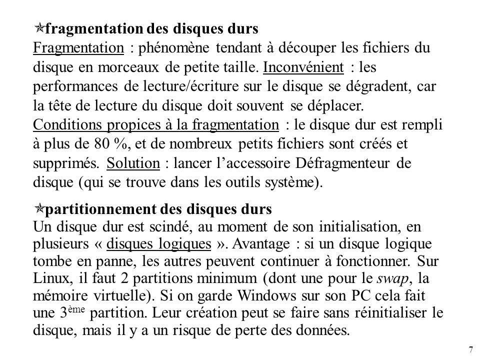 7 fragmentation des disques durs Fragmentation : phénomène tendant à découper les fichiers du disque en morceaux de petite taille. Inconvénient : les