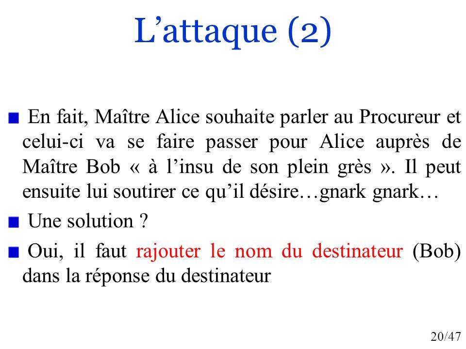 20/47 Lattaque (2) En fait, Maître Alice souhaite parler au Procureur et celui-ci va se faire passer pour Alice auprès de Maître Bob « à linsu de son