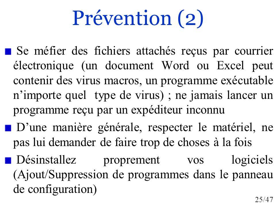 25/47 Prévention (2) Se méfier des fichiers attachés reçus par courrier électronique (un document Word ou Excel peut contenir des virus macros, un pro