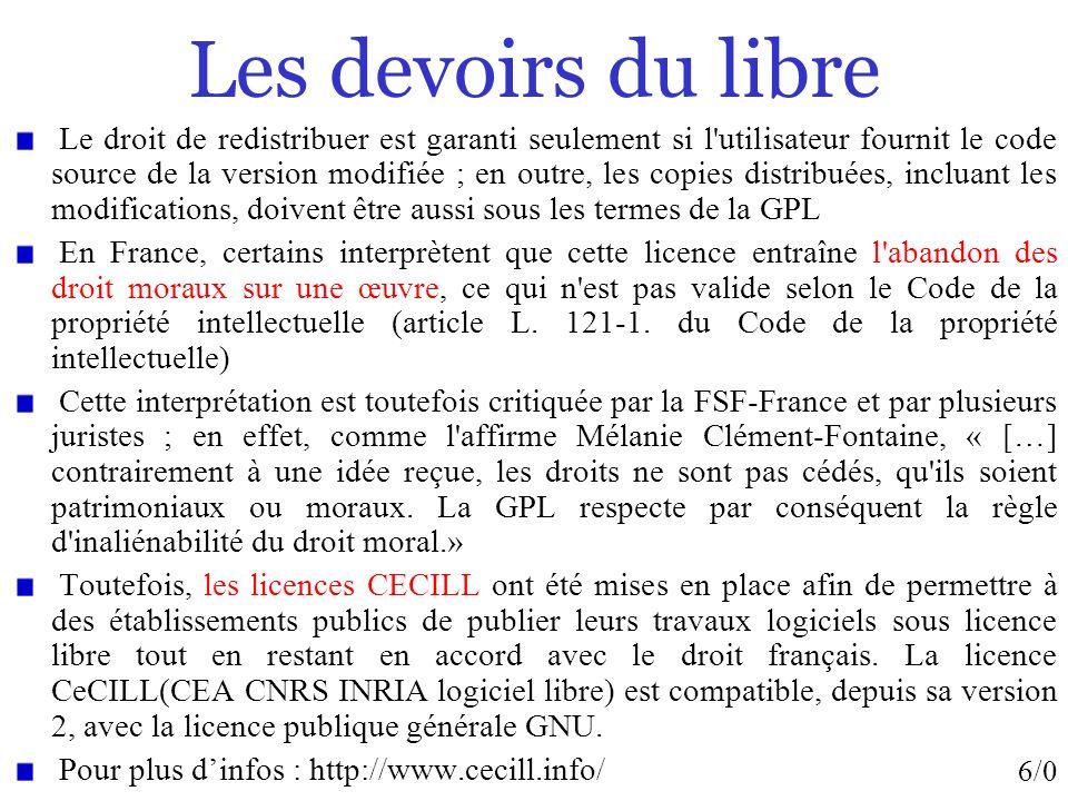 6/0 Les devoirs du libre Le droit de redistribuer est garanti seulement si l'utilisateur fournit le code source de la version modifiée ; en outre, les