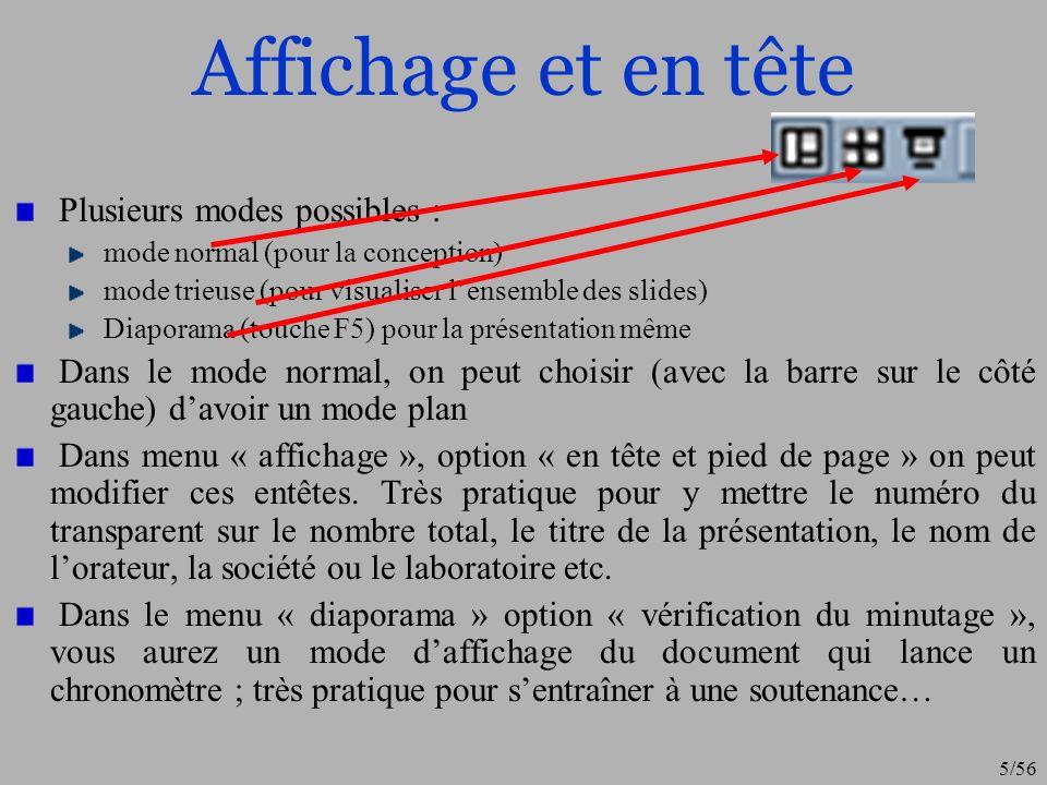 5/56 Affichage et en tête Plusieurs modes possibles : mode normal (pour la conception) mode trieuse (pour visualiser lensemble des slides) Diaporama (