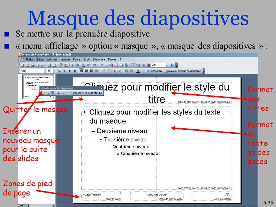 7/56 Animations (1) Cest le point « fun » de PowerPoint Chaque objet (image, texte, etc.) peut être animé et lon peut bien entendu paramétré ces animations On active la fenêtre danimation dans le menu « Diaporama » option « personnaliser lanimation » On active des animations de transition entre slides avec loption « transition » Pour chaque objet (ou groupe dobjets sélectionner que lon a précédemment regroupé) on ajoute un effet