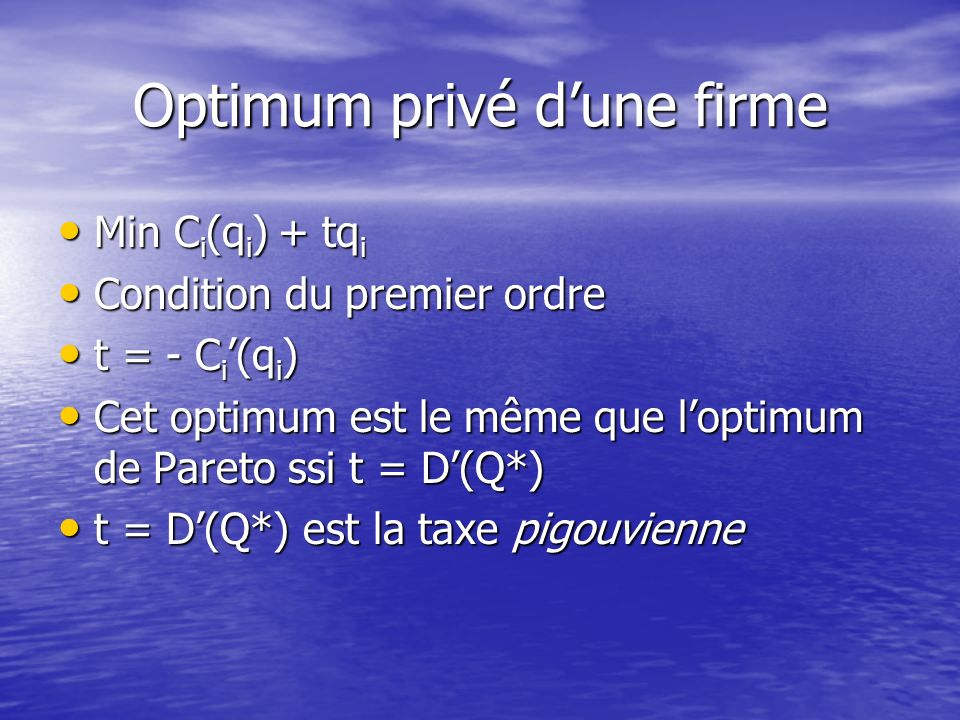 Optimum de Pareto Min D(Q) + i C i (q i ) Min D(Q) + i C i (q i ) Conditions du premier ordre Conditions du premier ordre D(Q) = - C i (q i ) pour tou
