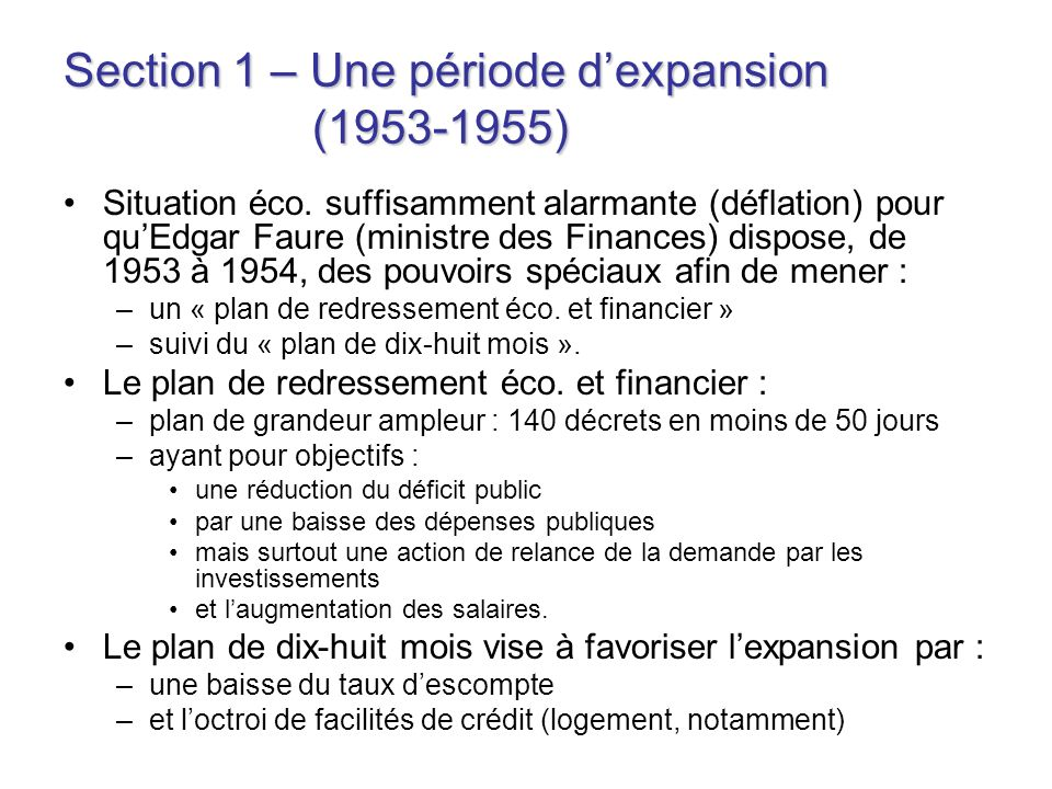 Section 1 – Une période dexpansion (1953-1955) Situation éco. suffisamment alarmante (déflation) pour quEdgar Faure (ministre des Finances) dispose, d