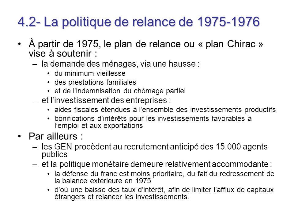 4.2- La politique de relance de 1975-1976 À partir de 1975, le plan de relance ou « plan Chirac » vise à soutenir : –la demande des ménages, via une h