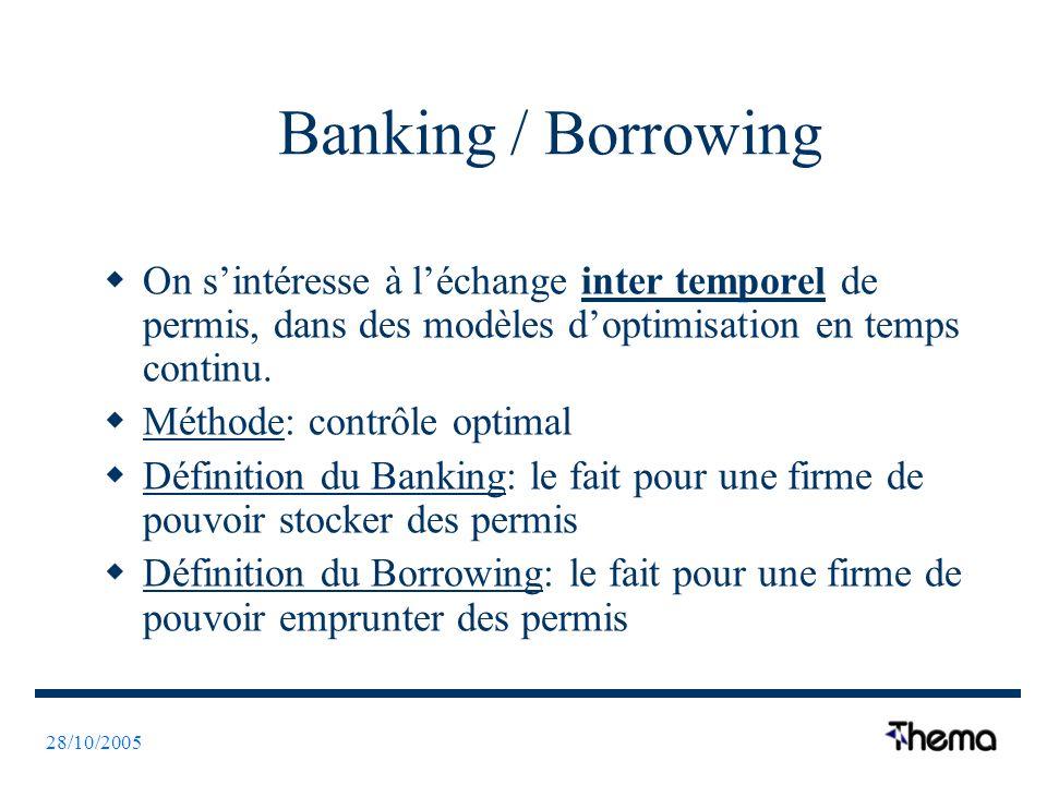 28/10/2005 Banking / Borrowing On sintéresse à léchange inter temporel de permis, dans des modèles doptimisation en temps continu. Méthode: contrôle o