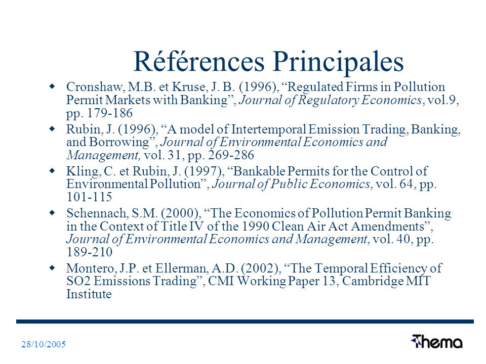 28/10/2005 Références Principales Cronshaw, M.B. et Kruse, J. B. (1996), Regulated Firms in Pollution Permit Markets with Banking, Journal of Regulato