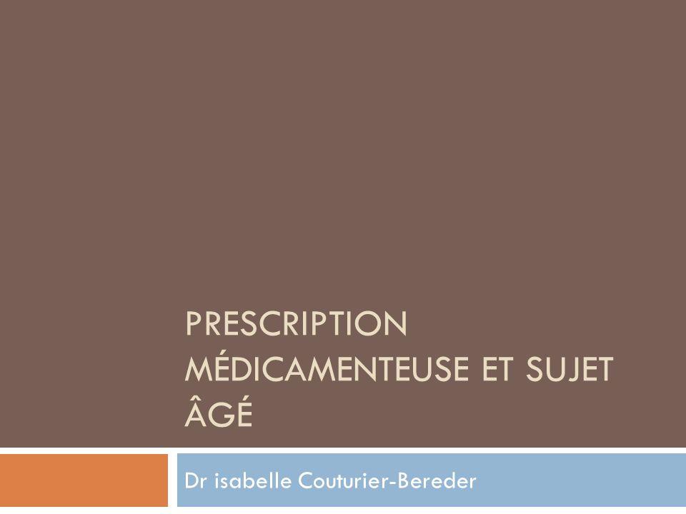 PRESCRIPTION MÉDICAMENTEUSE ET SUJET ÂGÉ Dr isabelle Couturier-Bereder