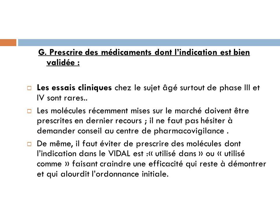 G. Prescrire des médicaments dont lindication est bien validée : Les essais cliniques chez le sujet âgé surtout de phase III et IV sont rares.. Les mo